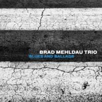 Brad Mehldau Trio Blues and Ballads