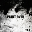 T.A.G PAINT OVER