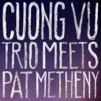 Cuong Vu / Pat Metheny Cuong Vu Trio Meets Pat Metheny