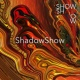 ShowShadow ShadowShow