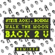 Steve Aoki & Boehm バック 2 U feat. ウォーク・ザ・ムーン (Steve Aoki & Bad Royale Remix)