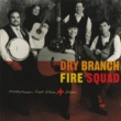 Dry Branch  Fire Squad Memories That Bless And Burn