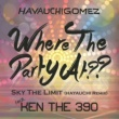HAYAUCHIGOMEZ feat. KEN THE 390 Where The Party At??