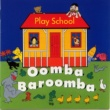 Play School Oomba Baroomba