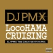 DJ PMX LocoHAMA CRUISING DJ PMX THE GREATEST HITS MIX