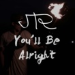 JTR You'll Be Alright