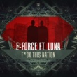 E-Force ft. Luna F*ck This Nation (Original Mix)