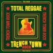I Roy Total Reggae: Trench Town Rock