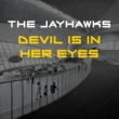 The Jayhawks The Devil Is in Her Eyes