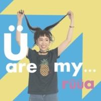 ruua U are my ...
