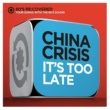 China Crisis It's Too Late