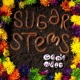 Sugar Stems Like I Do