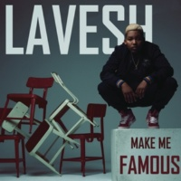 Lavesh Make Me Famous