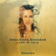 Anoushka Shankar Land Of Gold [Remixes]