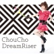 ChouCho DreamRiser