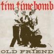 Tim Timebomb Old Friend
