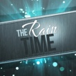 Rain The Rain Time