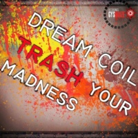 Dream Coil Trash Your Madness