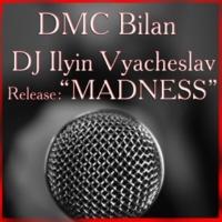 DMC Bilan & DJ Vyacheslav Ilyin Madness