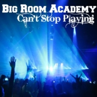 Big Room Academy Can't Stop Playiing