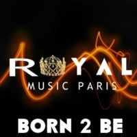 Royal Music Paris Born 2 Be
