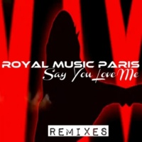Royal Music Paris & Philippe Vesic Say You Love Me