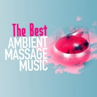 Massage Tribe,Ambient&Best Relaxing Spa Music The Best Ambient Massage Music