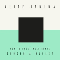 Alice Jemima Dodged a Bullet(How To Dress Well Remix)