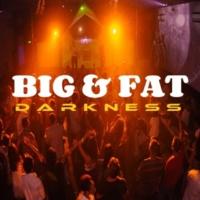 Big & Fat Darkness