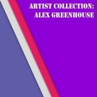 Alex Greenhouse Artist: Alex Greenhouse