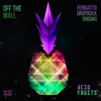 Ferigatto & Dropboxx & Shigaki Off The Wall