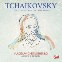Academic Choir Glinka&Vladislav Chernushenko Tchaikovsky: Liturgy of Saint John Chrysostom, Op. 41 (Digitally Remastered)