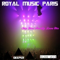 Royal Music Paris & Philippe Vesic & Jeremy Diesel & Galaxy Say You Really Love Me