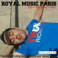 Royal Music Paris Give Me Your Love