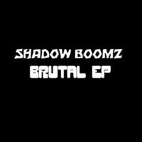 Shadow Boomz Brutal EP
