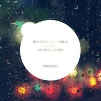 Engine7 Become Invisible In The Sudden Rain