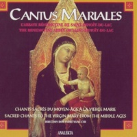The Benedictine Abbey of Saint Benôit-Du-Lac, Dom André Saint-Cyr Cantus Mariales: Sacred Chants to the Virgin Mary from the Middle Ages
