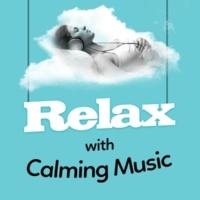 Relaxation Music,Calm Music Ensemble&Calming Music Academy Relax with Calming Music
