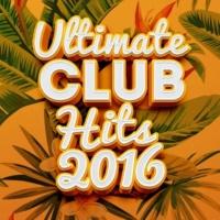 Ultimate Club Hits Ultimate Club Hits 2016