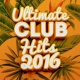 Ultimate Club Hits Ultimate Club Hits 2016
