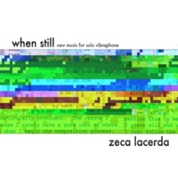 Zeca Lacerda When Still: New Music for Solo Vibraphone