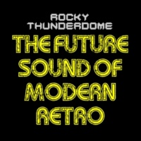 Rocky Thunderdome The Future Sound of Modern Retro