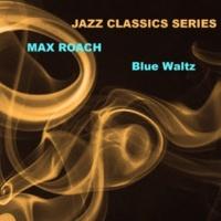 Max Roach Jazz Classics Series: Blue Waltz