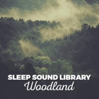 Sleep Sound Library Sleep Sound Library: Woodland
