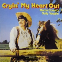 Sally Vaughn Cryin' My Heart Out (Mama Country)