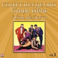 Grupo Libra Coleccion de Oro Vol.1 Alma de Acero