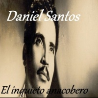 Daniel Santos Daniel Santos - El Inquieto Anacobero
