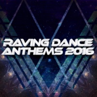 Glorious Dance Anthems 2016 Raving Dance Anthems 2016