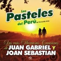 Los Pasteles De Perú Los Pasteles Del Perú-Las Más Hermosas Canciones de Juan Gabriel y Joan Sebastian