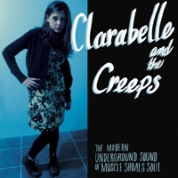 Clara Belle and the Creeps The Modern Underground Sound of Muscle Shoals Soul